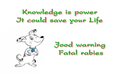 Knowledge is power It could save your Life Good warning Fatal rabies